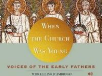 When the Church was Young: Voices of the Early Fathers - AUDIO CD