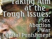 Taking Aim at the Tough Issues   Sex, Abortion, War and Capital Punishment