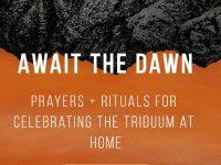 Holy Week and Triduum Devotions - Await the Dawn!